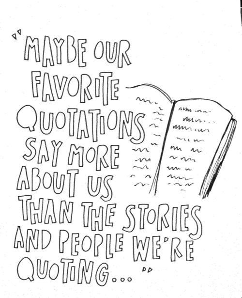 """Maybe our favorite quotations say more about us than the stories and people we're quoting...""  via <a href=""http://-theperfe"