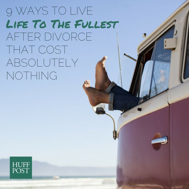9 Ways To Live Life To The Fullest After Divorce That Cost Absolutely Nothing Huffpost Life Why rushing into a second marriage might be a bad idea. live life to the fullest after divorce