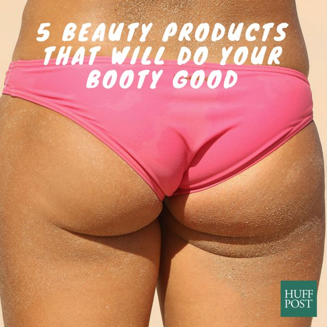 Five beauty products that will do your booty good.