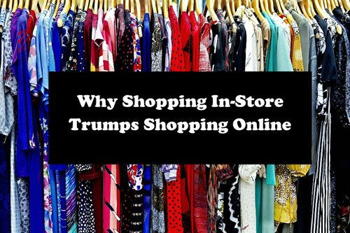 10 Reasons It's Better To Shop In-Store Rather Than Online ...
