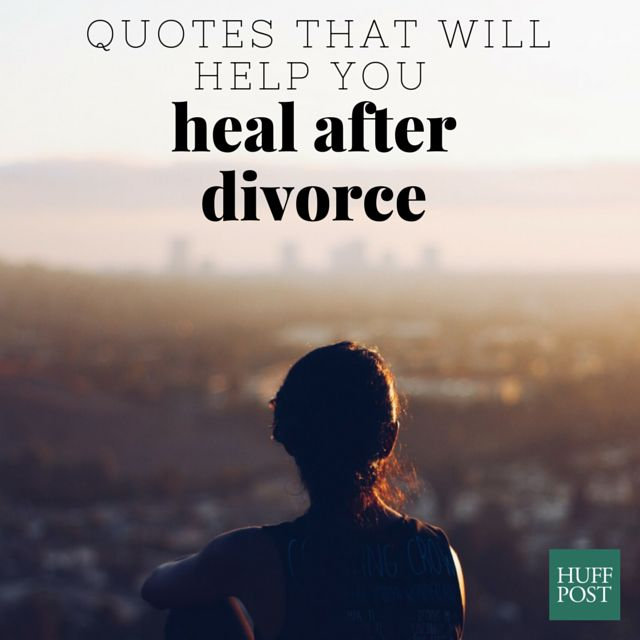 Quotes Every Person Going Through A Divorce Needs To Read Huffpost