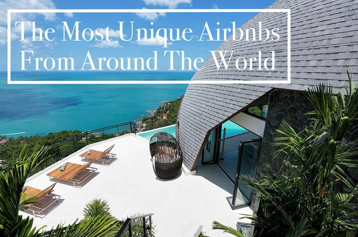9 Of The Most Uniquely Gorgeous Airbnbs From Around The World