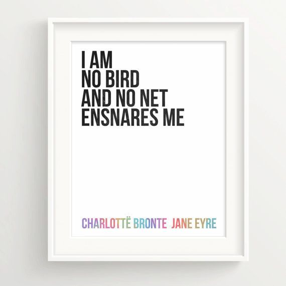 "<em>Buy it <a href=""https://www.etsy.com/listing/227870032/jane-eyre-print-i-am-no-bird-no-net?ga_order=most_relevant"">here</"