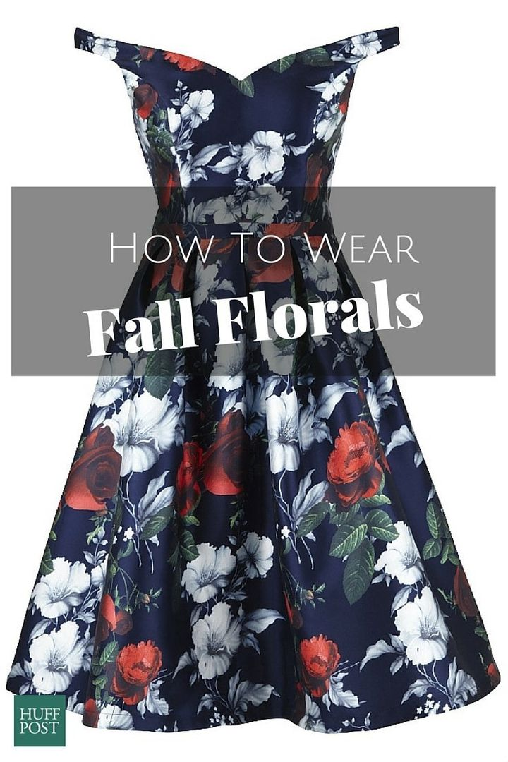 7bb02cd12f How To Keep Wearing Florals All Fall Like A Boss | HuffPost Life
