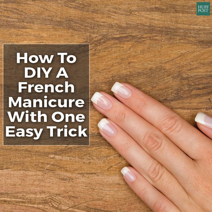 A Foolproof Way To Do Your Own French Manicure | HuffPost
