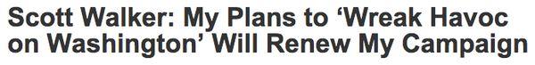 "<a href=""http://www.theblaze.com/stories/2015/09/04/scott-walker-my-plans-to-wreak-havoc-on-washington-will-renew-my-campaign"