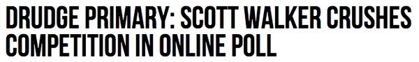 """<a href=""""http://www.breitbart.com/big-government/2015/02/02/drudge-primary-scott-walker-crushes-competition-in-online-poll/"""">"""