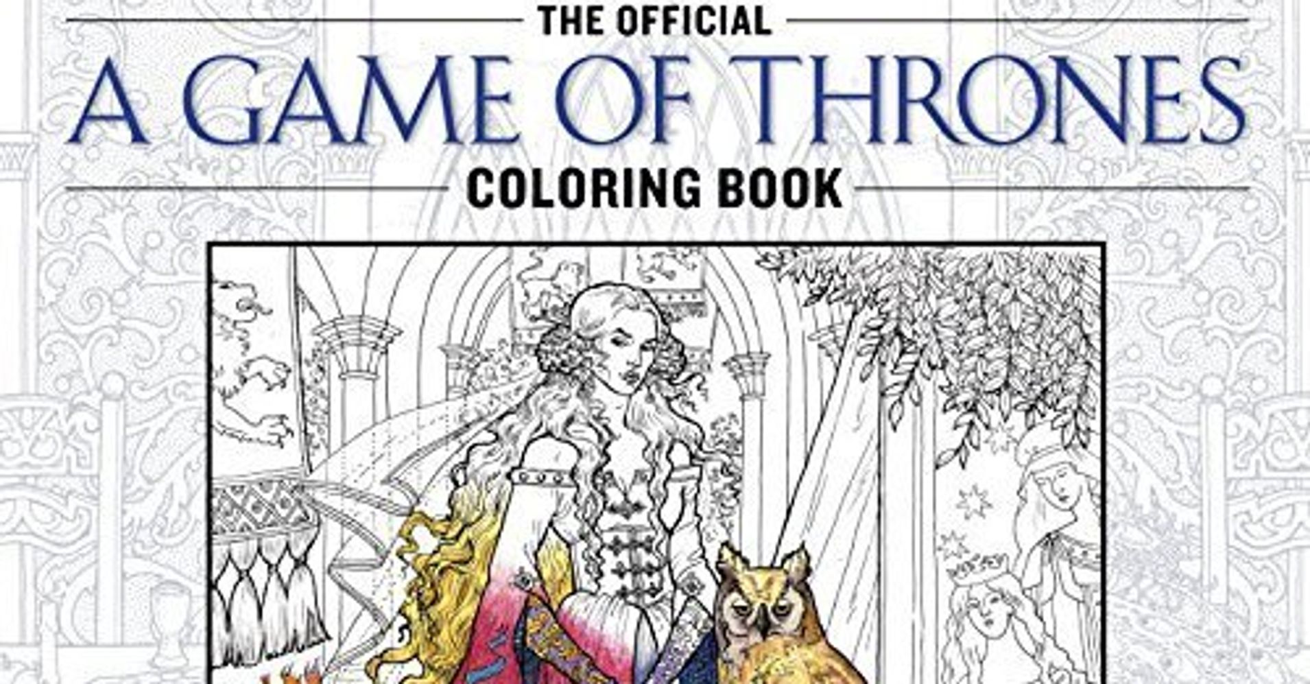 the official game of thrones coloring book is on its way huffpost