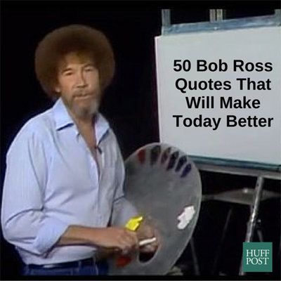 Here Are 50 Bob Ross Quotes That Will Make Today Better Huffpost
