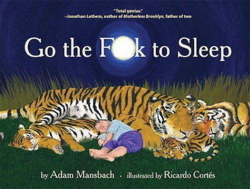 "<strong><i><a href=""http://www.amazon.com/Go-F-Sleep-Adam-Mansbach/dp/1617750255/ref=sr_1_1?amp=&ie=UTF8&keywords=go+the+f+to"