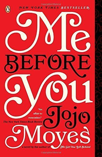 "<strong><a href=""http://www.amazon.com/Me-Before-You-Jojo-Moyes/dp/0143124544?tag=thehuffingtop-20""><i>Me Before You</i></a>"
