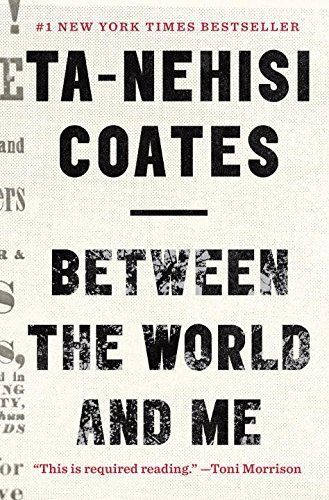 """<strong><a href=""""http://www.amazon.com/Between-World-Me-Ta-Nehisi-Coates/dp/0812993543/ref=sr_1_1?amp=&ie=UTF8&keywords=Betwe"""