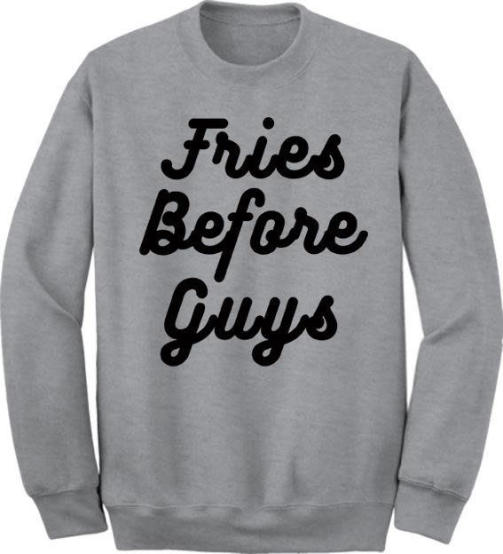 "Get the <a href=""https://www.etsy.com/listing/254672935/fries-before-guys-unisex-crewneck"">Fries Before Guys sweatshirt</a>."
