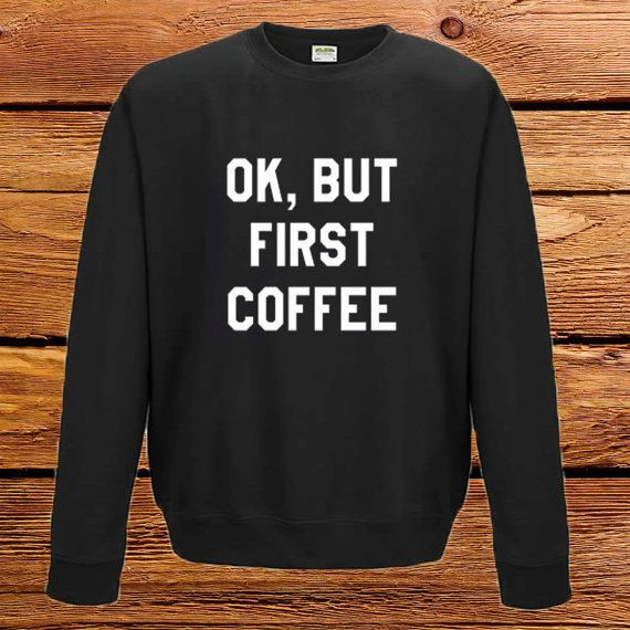 "Get the <a href=""https://www.etsy.com/listing/242295179/ok-but-first-coffee-sweatshirt-jumper?ga_order=most_relevant&amp;ga_s"