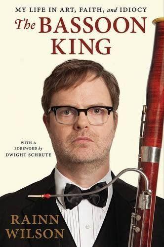"""Written by actor Rainn Wilson, <i><a href=""""http://www.amazon.com/Bassoon-King-Life-Faith-Idiocy/dp/0525954538/ref=sr_1_1?amp="""