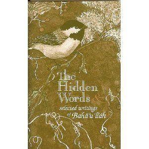 "<i><a href=""http://www.amazon.com/Hidden-Words-Selected-Writings-Bahaullah/dp/1888547006/ref=sr_1_2?amp=&ie=UTF8&keywords=%22"