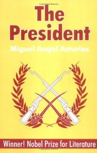 "<strong><a href=""http://amzn.to/1TrHVVZ"">The President</a></strong><br>by Miguel Angel Asturias<br><br><i>""Winner! Nobel Priz"