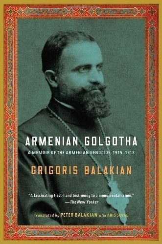 "<strong><a href=""http://amzn.to/1TrNAeK"">Armenian Golgotha</a></strong><br>by&nbsp;Grigoris Balakian<br><br><i>""On April 24,"