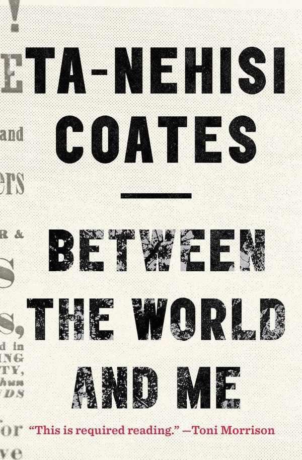 """Toni Morrison has described this debut book from Ta-Nehisi Coates as a """"required reading."""" In the form of a letter to his tee"""