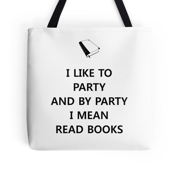 "Get the <a href=""I Like To Party And By Party I Mean Read Books Tote"">I Like To Party And By Party I Mean Read Books tote</a>"