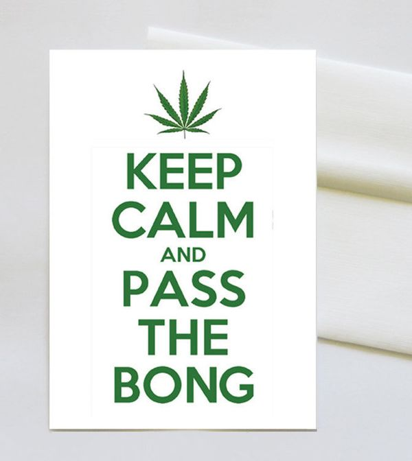 "Pass The Bong Greeting Card, $3.50 at <a href=""https://www.etsy.com/listing/213448963/keep-calm-and-pass-the-bong-5-x-7-blank"