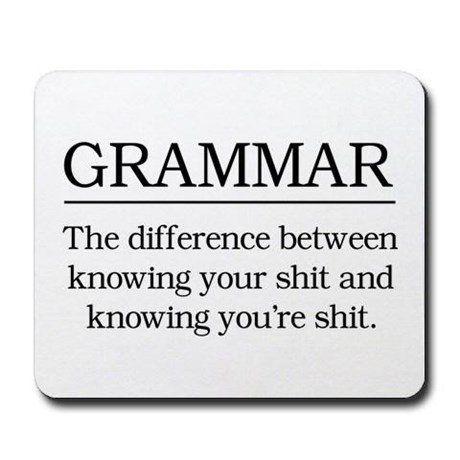 "Grammar mousepad, $9.99,<a href=""http://www.cafepress.com/+grammar_knowing_your_shit_mousepad,1325776965"" target=""_blan"