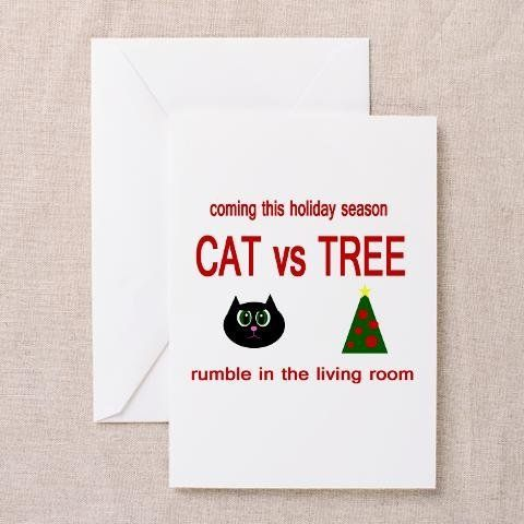 """Buy it <a href=""""http://www.cafepress.com/mf/83679773/cat-vs-tree_greeting-cards?productId=1006043035"""" target=""""_blank"""">here</a"""
