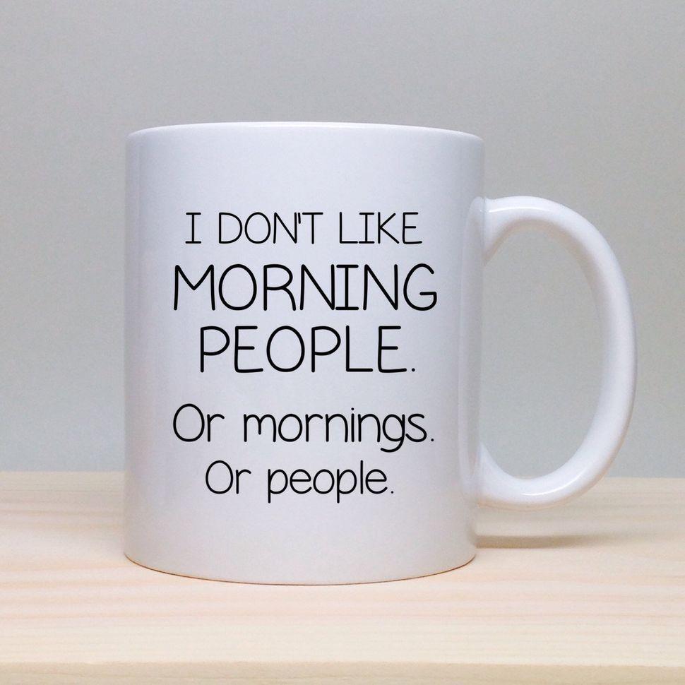 "<a href=""https://www.etsy.com/listing/205740518/funny-coffee-mug-unique-gift-idea-funny"">I Don't Like Morning People Mug, $15"