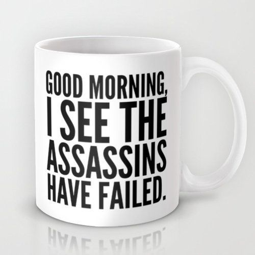 "<a href=""https://society6.com/product/good-morning-i-see-the-assassins-have-failed_mug#27=199"">Good Morning, I See The Assass"
