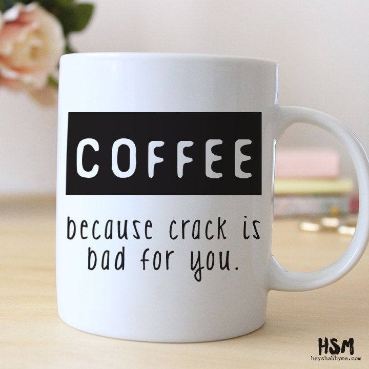 "<a href=""https://www.etsy.com/listing/216309818/coffee-because-crack-is-bad-for-you-15"">Coffee, Because Crack Is Bad For You"