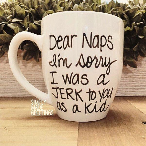 """<a href=""""https://www.etsy.com/listing/241043575/dear-naps-im-sorry-that-i-was-a-jerk-to"""">Dear Naps Mug, $16</a>"""