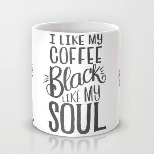 "<a href=""https://society6.com/product/i-like-my-coffee-black-like-my-soul_mug#27=199"">I Like My Coffee Black Like My Soul Mug"