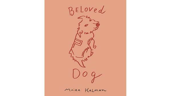 "By Maira Kalman<br>160 pages; Penguin Press<br><br><strong>For...Canine Canoodlers</strong><br>""You certainly know that your"