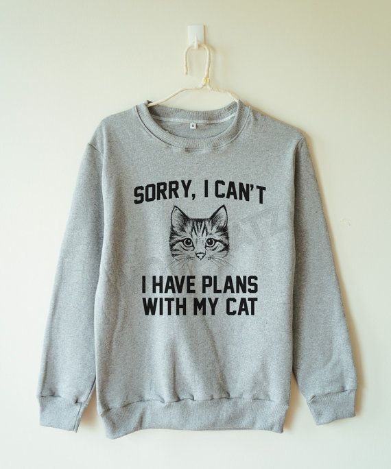 """Sorry, I Can't I Have Plans With My Cat sweatshirt, <a href=""""https://www.etsy.com/listing/245525922/sorry-i-cant-i-have-plans"""