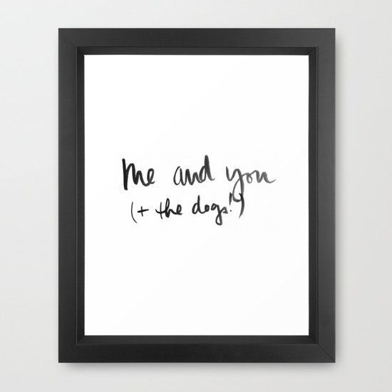 """Me and You (+ the Dogs) print, <a href=""""https://society6.com/product/me-and-you--the-dogs_framed-print#12=60&amp;13=54"""">$33,3"""