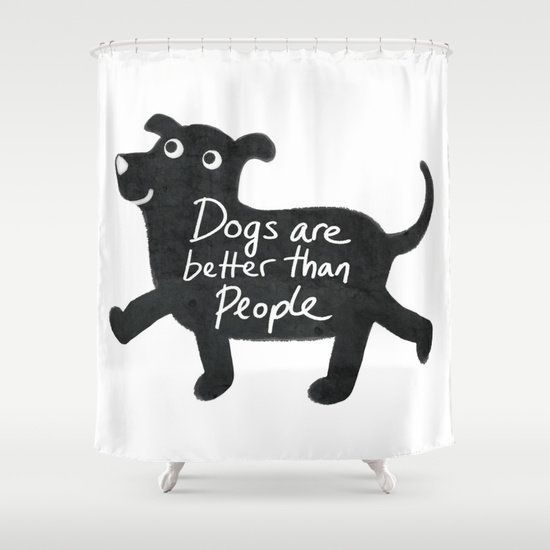 """Dogs Are Better Than People shower curtain, <a href=""""https://society6.com/product/dogs-are-better-than-people-fsp_shower-curt"""