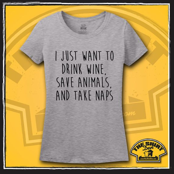 """I Just Want To Drink Wine, Save Animals And Take Naps T-shirt, <a href=""""https://www.etsy.com/listing/221492334/i-just-want-to"""
