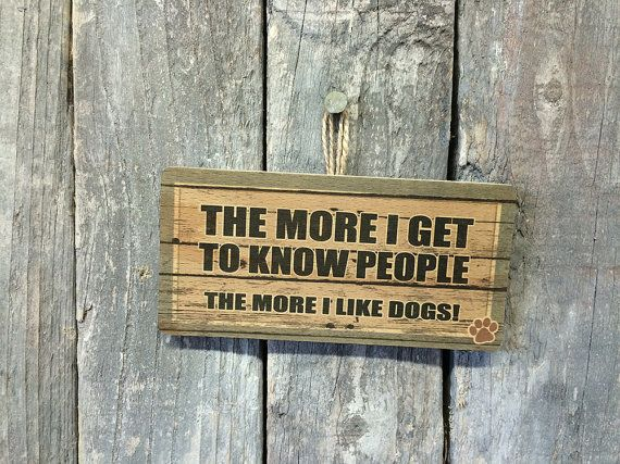 """The More I Get To Know People, The More I Like Dogs sign, <a href=""""https://www.etsy.com/listing/204668750/the-more-i-get-to-k"""