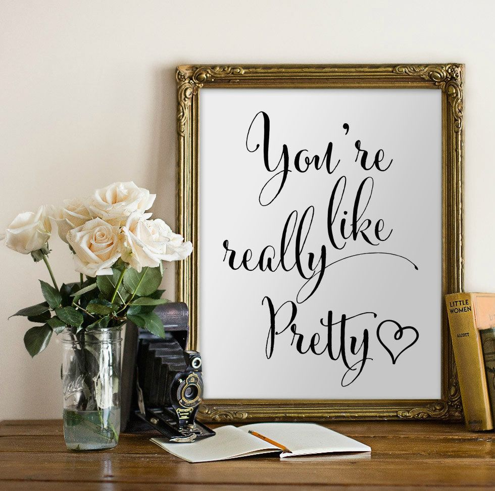 "Really Pretty Print, $5 at <a href=""https://www.etsy.com/listing/215162995/instant-youre-like-really-pretty-mean?ga_order=mos"