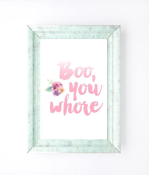 "Mean Girls Print, $8 at <a href=""https://www.etsy.com/listing/232868642/boo-you-whore-mean-girls?ga_order=most_relevant&g"