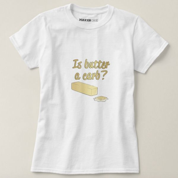 """Is Butter A Card Shirt, $19.95 at <a href=""""http://www.zazzle.com/is_butter_a_carb_quote_from_mean_girls_shirt-235056246935494"""