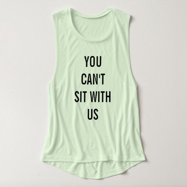 "Can't Sit Muscle Tank, $32.40 at <a href=""http://www.zazzle.com/you_cant_sit_with_us_flowy_muscle_tank_top-235802098969750141"