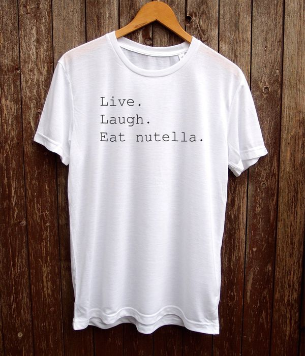 "Live Laugh Nutella, $19.99 at <a href=""https://www.etsy.com/listing/253620824/live-laugh-eat-nutella-t-shirt-funny?ga_order=m"