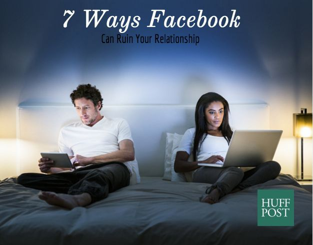 7 Ways Facebook Can Ruin Your Relationship | HuffPost Life