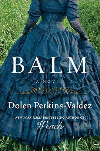 "<i><a href=""http://www.amazon.com/Balm-Novel-Dolen-Perkins-Valdez/dp/0062318659/ref=sr_1_1?amp=&ie=UTF8&keywords=Balm%2C+by+D"