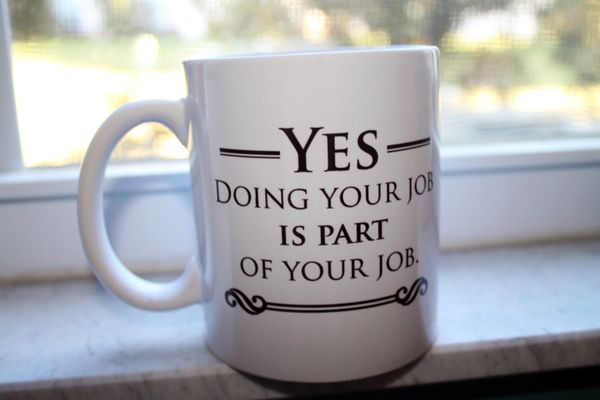 "Do Your Job Mug, $13.75 at <a href=""https://www.etsy.com/listing/251507257/yes-doing-your-job-is-part-of-your-job?ga_order=mo"