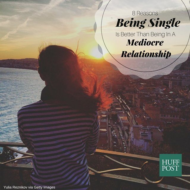 8 Reasons Being Single Is Better Than Being In A Mediocre