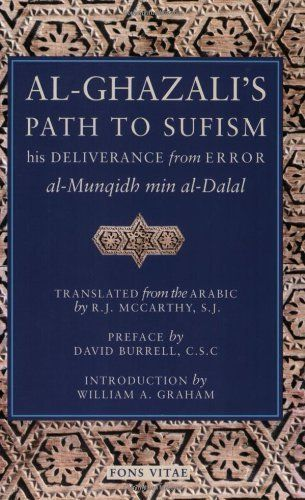 "<i><a href=""http://www.amazon.com/Al-Ghazalis-Path-Sufism-Deliverance-al-Munqidh/dp/1887752307/ref=sr_1_5?amp=&ie=UTF8&keywor"