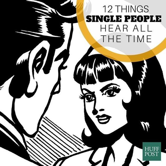 12 Things Single People Hear All The Time (That Married People