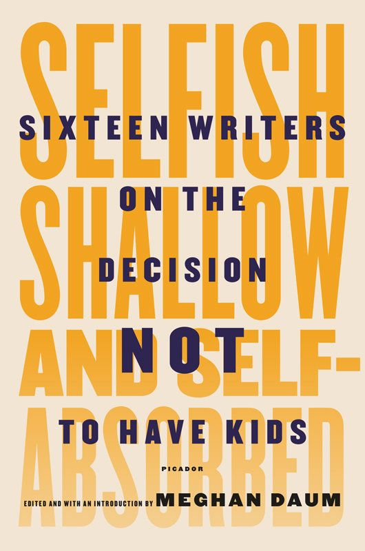 Why is it so hard for people to say they just don't want kids? Sixteen writers honestly and eloquently explain the societal p